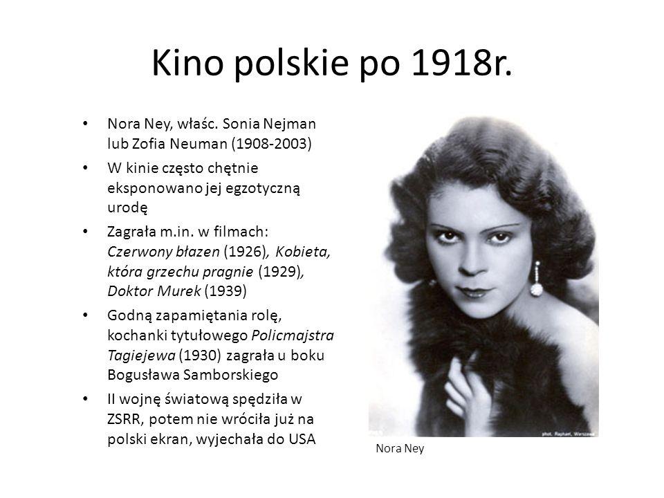 Kino polskie po 1918r. Nora Ney, właśc. Sonia Nejman lub Zofia Neuman (1908-2003) W kinie często chętnie eksponowano jej egzotyczną urodę Zagrała m.in