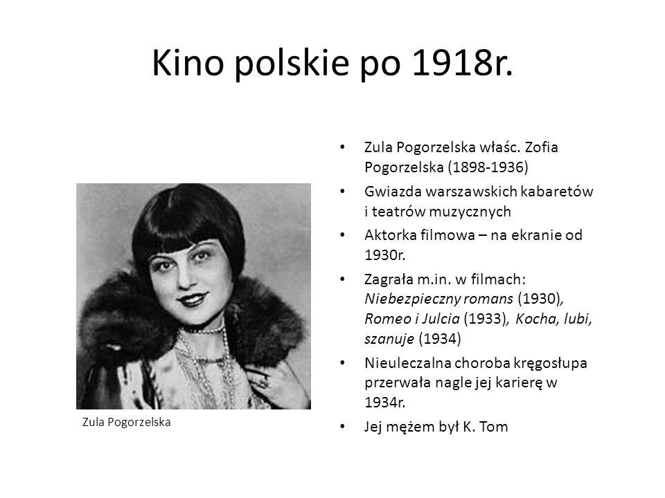 Kino polskie po 1918r. Zula Pogorzelska właśc. Zofia Pogorzelska (1898-1936) Gwiazda warszawskich kabaretów i teatrów muzycznych Aktorka filmowa – na