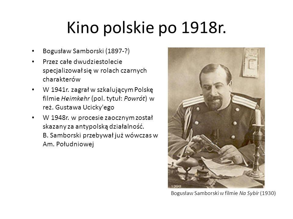 Kino polskie po 1918r. Bogusław Samborski (1897-?) Przez całe dwudziestolecie specjalizował się w rolach czarnych charakterów W 1941r. zagrał w szkalu