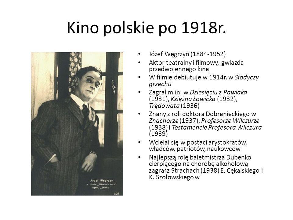 Kino polskie po 1918r. Józef Węgrzyn (1884-1952) Aktor teatralny i filmowy, gwiazda przedwojennego kina W filmie debiutuje w 1914r. w Słodyczy grzechu