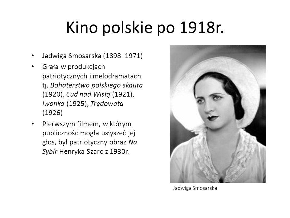 Kino polskie po 1918r. Jadwiga Smosarska (1898–1971) Grała w produkcjach patriotycznych i melodramatach tj. Bohaterstwo polskiego skauta (1920), Cud n