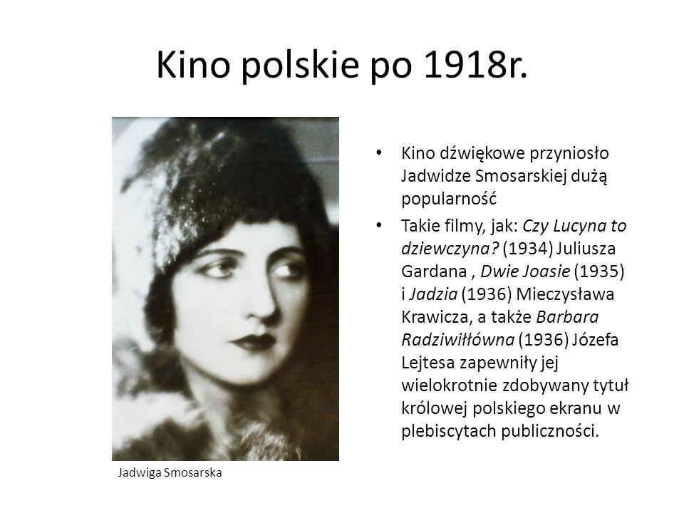 Kino polskie po 1918r. Kino dźwiękowe przyniosło Jadwidze Smosarskiej dużą popularność Takie filmy, jak: Czy Lucyna to dziewczyna? (1934) Juliusza Gar