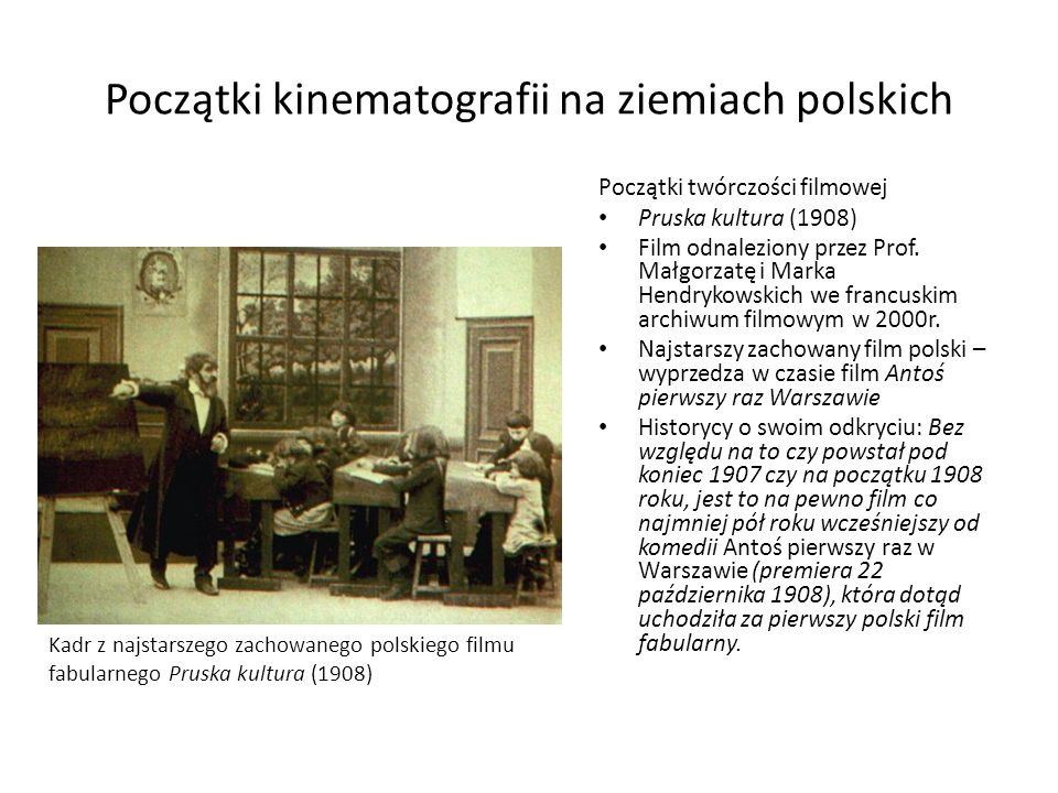 Początki kinematografii na ziemiach polskich Początki twórczości filmowej Pruska kultura (1908) Film odnaleziony przez Prof. Małgorzatę i Marka Hendry