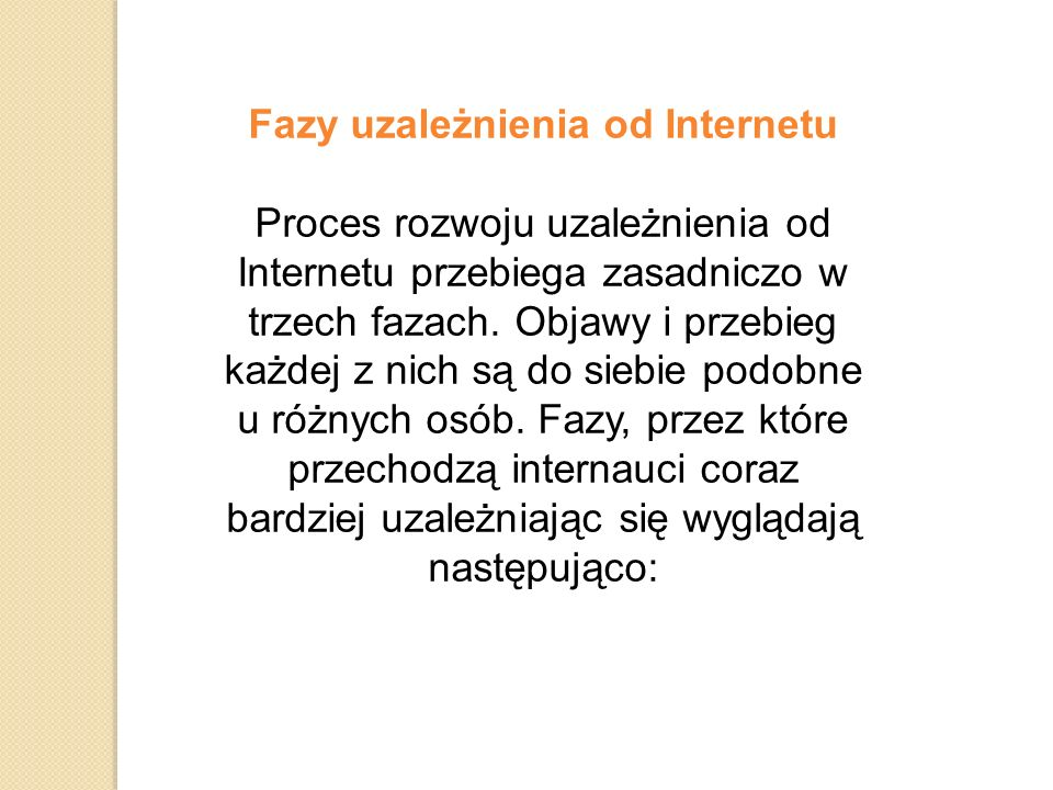 Fazy uzależnienia od Internetu Proces rozwoju uzależnienia od Internetu przebiega zasadniczo w trzech fazach.