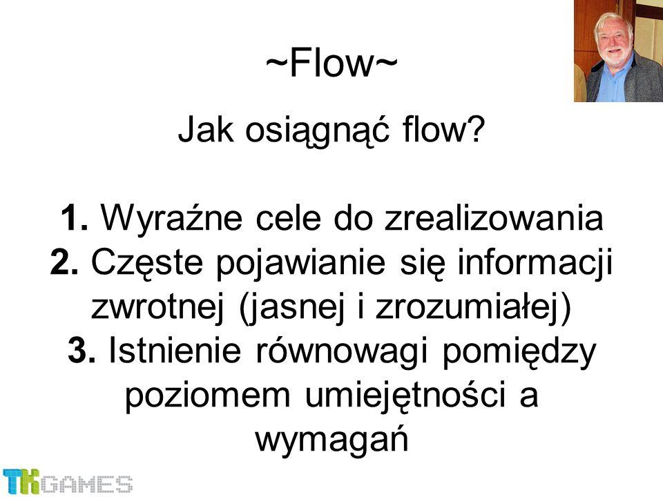 Jak osiągnąć flow. 1. Wyraźne cele do zrealizowania 2.