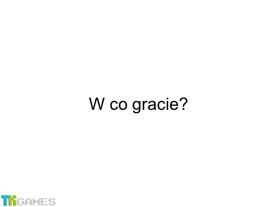 W co gracie?