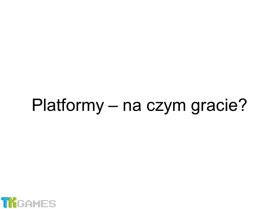 Platformy – na czym gracie