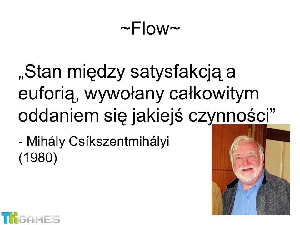 """""""Stan między satysfakcją a euforią, wywołany całkowitym oddaniem się jakiejś czynności - Mihály Csíkszentmihályi (1980) ~Flow~"""