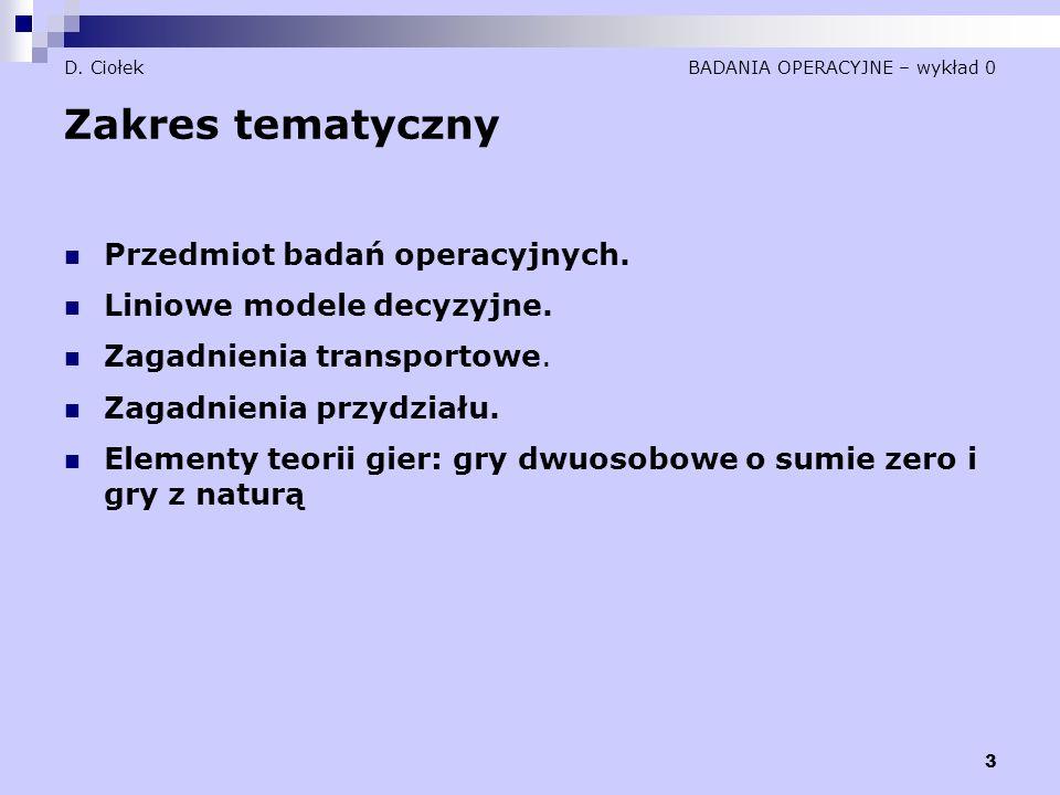 3 D.Ciołek BADANIA OPERACYJNE – wykład 0 Zakres tematyczny Przedmiot badań operacyjnych.