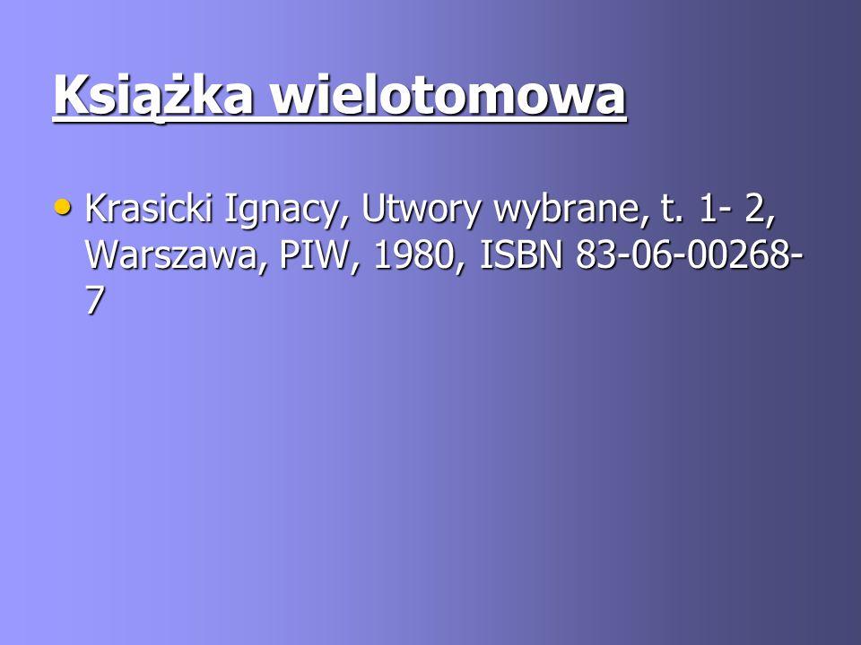 Książka wielotomowa Krasicki Ignacy, Utwory wybrane, t. 1- 2, Warszawa, PIW, 1980, ISBN 83-06-00268- 7 Krasicki Ignacy, Utwory wybrane, t. 1- 2, Warsz