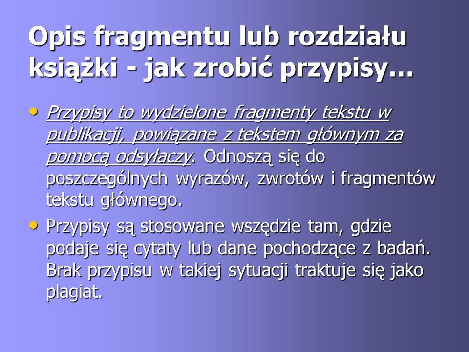 Opis fragmentu lub rozdziału książki - jak zrobić przypisy… Przypisy to wydzielone fragmenty tekstu w publikacji, powiązane z tekstem głównym za pomoc
