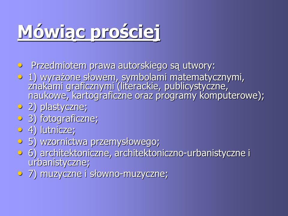 Mówiąc prościej Przedmiotem prawa autorskiego są utwory: Przedmiotem prawa autorskiego są utwory: 1) wyrażone słowem, symbolami matematycznymi, znakam