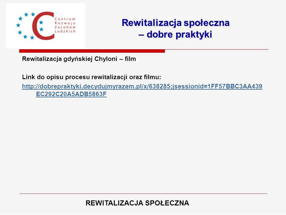 Rewitalizacja gdyńskiej Chyloni – film Link do opisu procesu rewitalizacji oraz filmu: http://dobrepraktyki.decydujmyrazem.pl/x/638285;jsessionid=1FF5