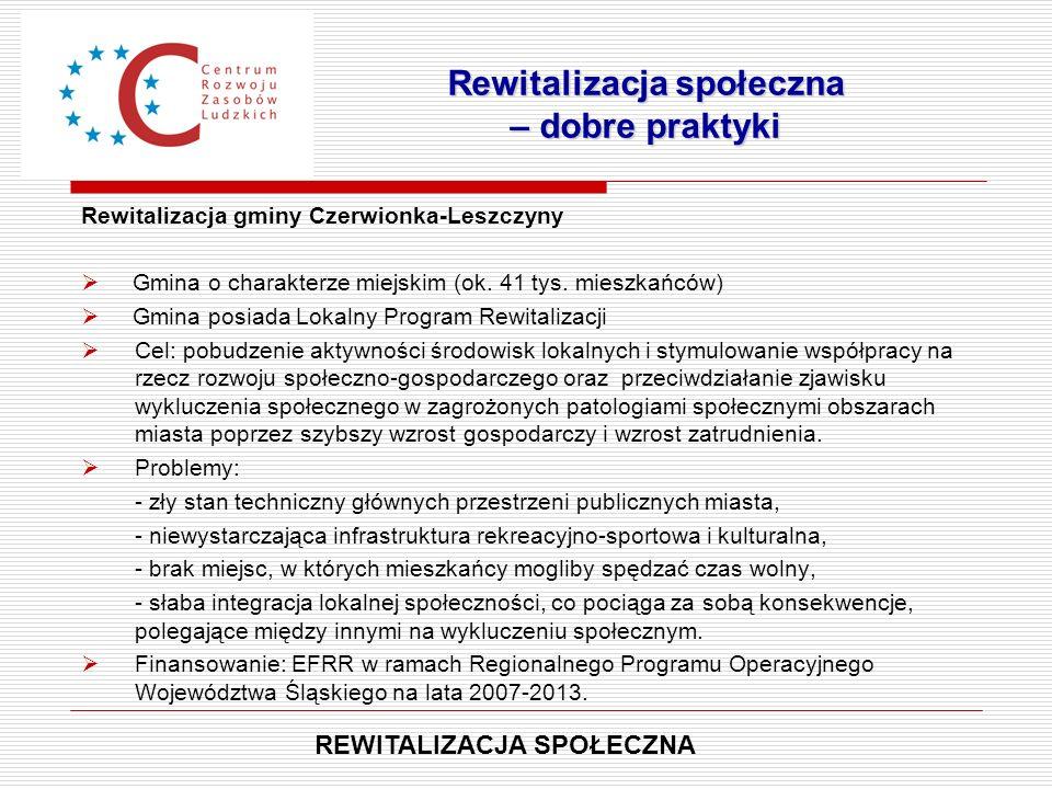 Rewitalizacja gminy Czerwionka-Leszczyny  Gmina o charakterze miejskim (ok. 41 tys. mieszkańców)  Gmina posiada Lokalny Program Rewitalizacji  Cel: