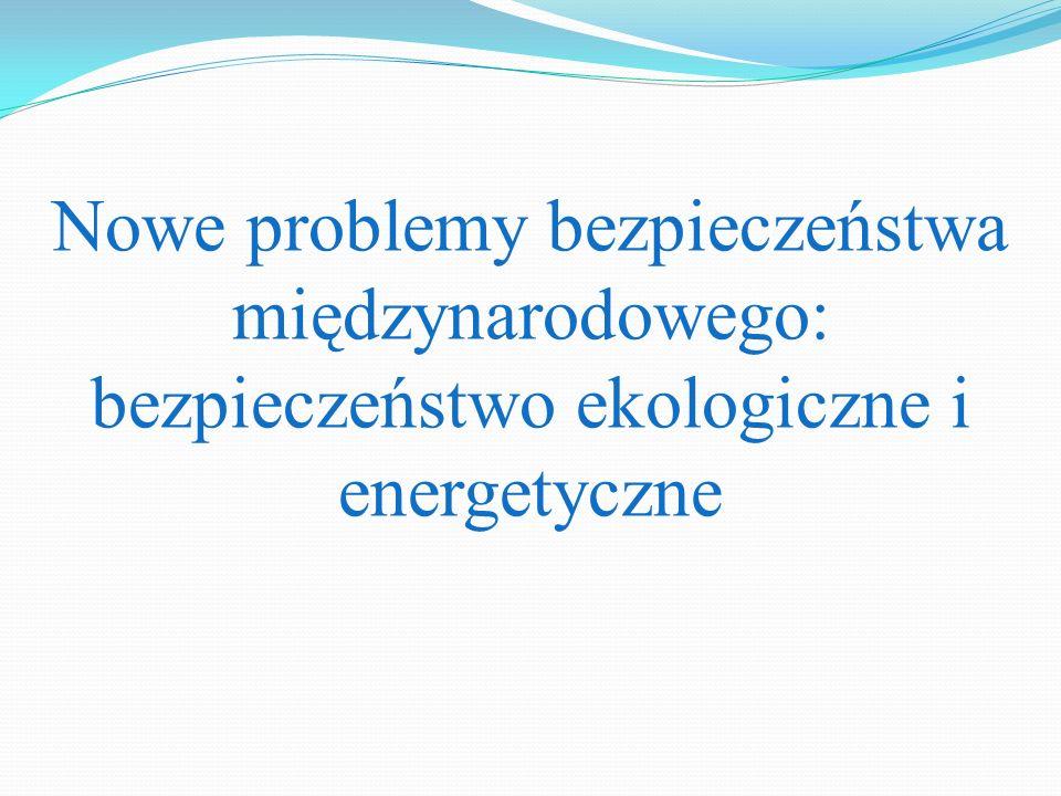 Nowe problemy bezpieczeństwa międzynarodowego: bezpieczeństwo ekologiczne i energetyczne