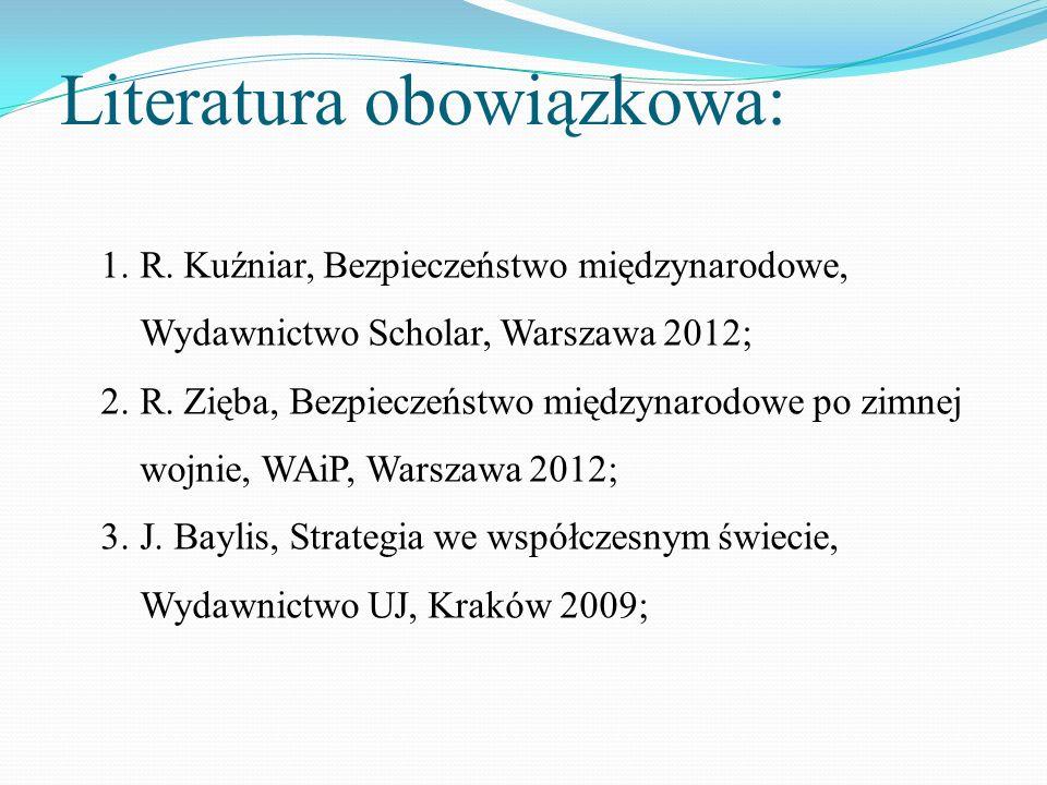 Literatura obowiązkowa: 1.R. Kuźniar, Bezpieczeństwo międzynarodowe, Wydawnictwo Scholar, Warszawa 2012; 2.R. Zięba, Bezpieczeństwo międzynarodowe po