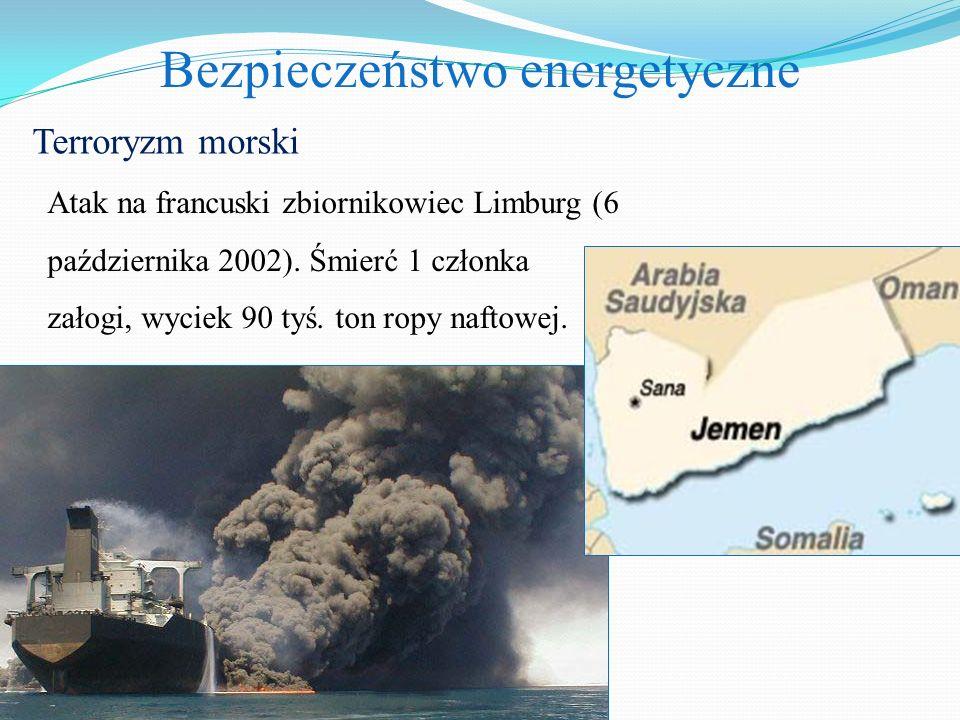 Bezpieczeństwo energetyczne Terroryzm morski Atak na francuski zbiornikowiec Limburg (6 października 2002). Śmierć 1 członka załogi, wyciek 90 tyś. to