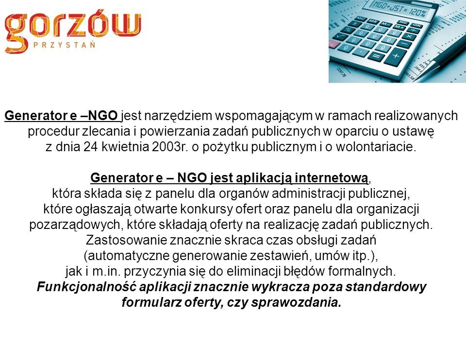 Generator e –NGO jest narzędziem wspomagającym w ramach realizowanych procedur zlecania i powierzania zadań publicznych w oparciu o ustawę z dnia 24 kwietnia 2003r.