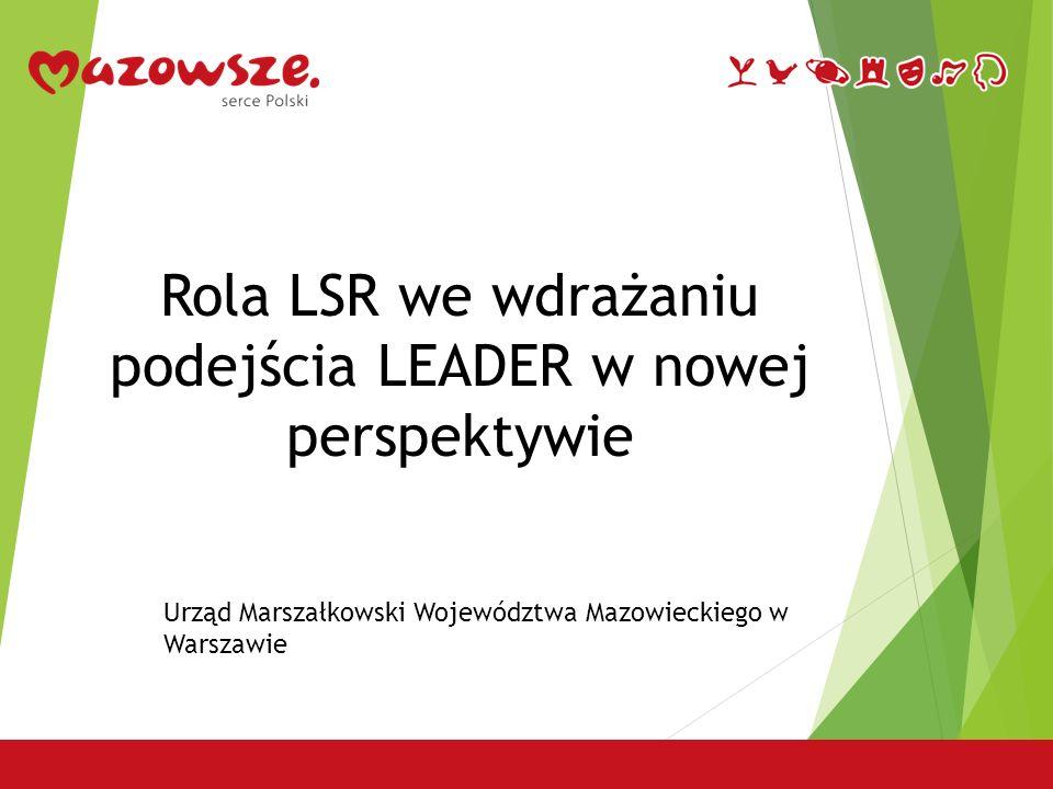 Rola LSR we wdrażaniu podejścia LEADER w nowej perspektywie Urząd Marszałkowski Województwa Mazowieckiego w Warszawie