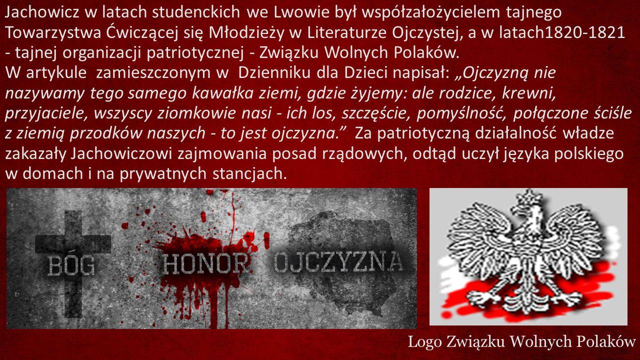 Jachowicz w latach studenckich we Lwowie był współzałożycielem tajnego Towarzystwa Ćwiczącej się Młodzieży w Literaturze Ojczystej, a w latach1820-182