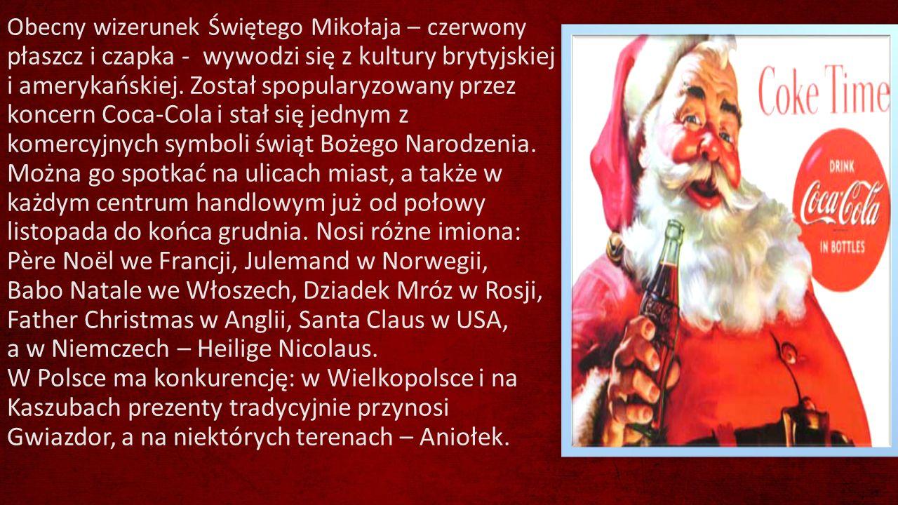 Obecny wizerunek Świętego Mikołaja – czerwony płaszcz i czapka - wywodzi się z kultury brytyjskiej i amerykańskiej. Został spopularyzowany przez konce