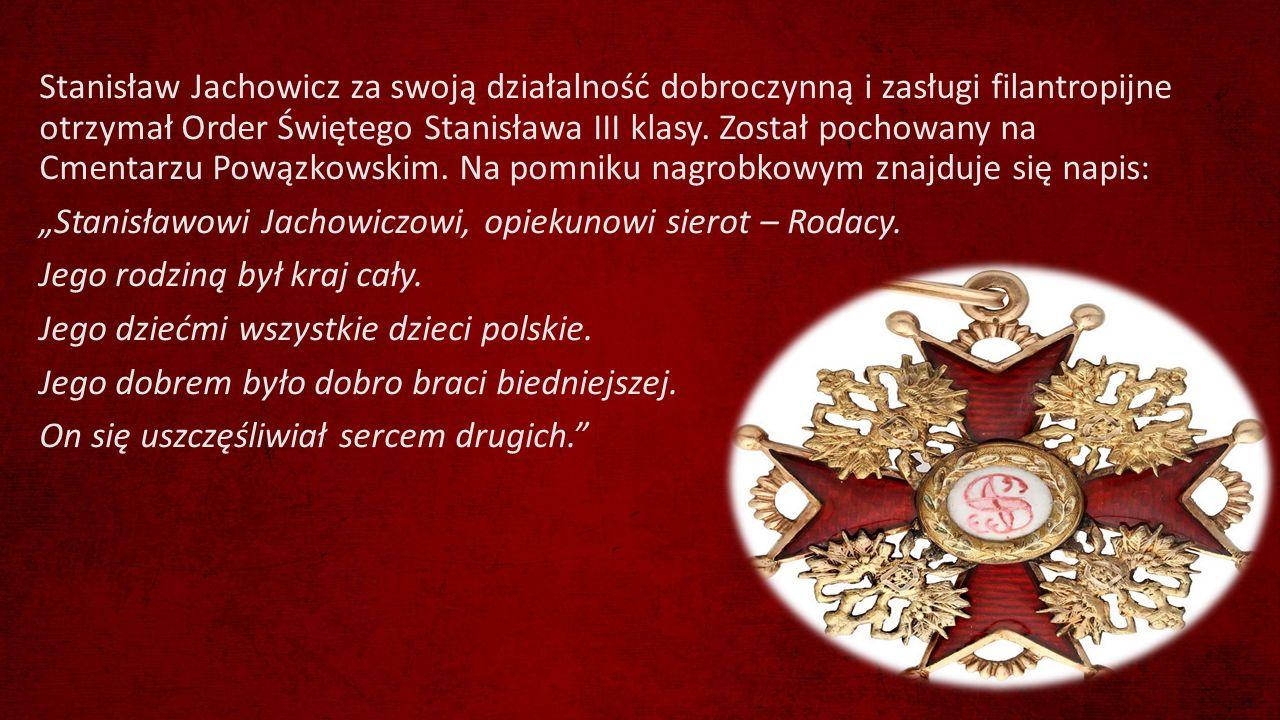 Stanisław Jachowicz za swoją działalność dobroczynną i zasługi filantropijne otrzymał Order Świętego Stanisława III klasy. Został pochowany na Cmentar