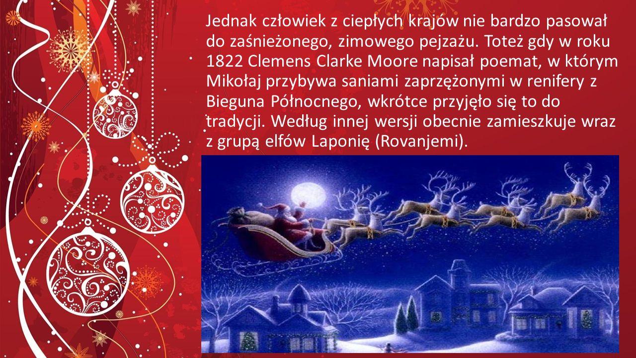 Jednak człowiek z ciepłych krajów nie bardzo pasował do zaśnieżonego, zimowego pejzażu. Toteż gdy w roku 1822 Clemens Clarke Moore napisał poemat, w k