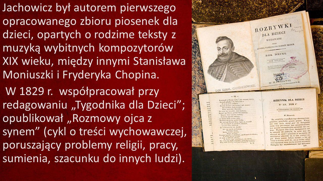 Jachowicz był autorem pierwszego opracowanego zbioru piosenek dla dzieci, opartych o rodzime teksty z muzyką wybitnych kompozytorów XIX wieku, między