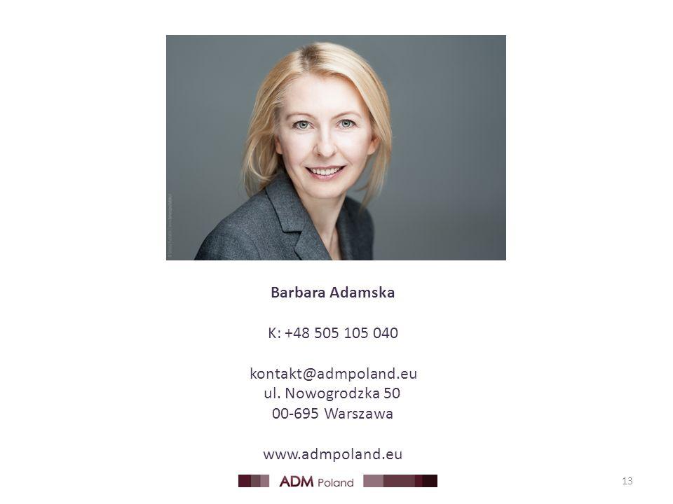 13 Barbara Adamska K: +48 505 105 040 kontakt@admpoland.eu ul. Nowogrodzka 50 00-695 Warszawa www.admpoland.eu