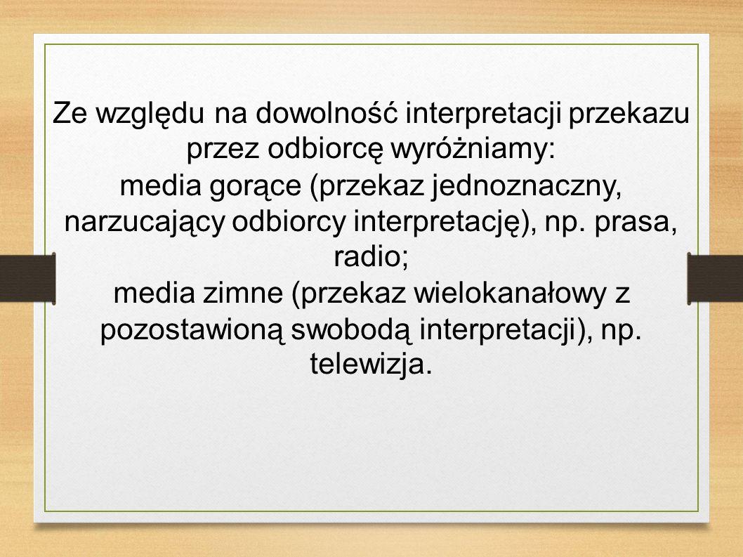 Ze względu na dowolność interpretacji przekazu przez odbiorcę wyróżniamy: media gorące (przekaz jednoznaczny, narzucający odbiorcy interpretację), np.