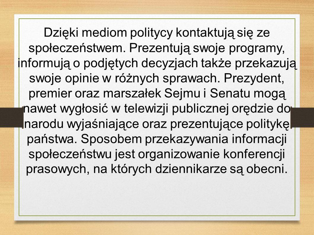 Dzięki mediom politycy kontaktują się ze społeczeństwem. Prezentują swoje programy, informują o podjętych decyzjach także przekazują swoje opinie w ró