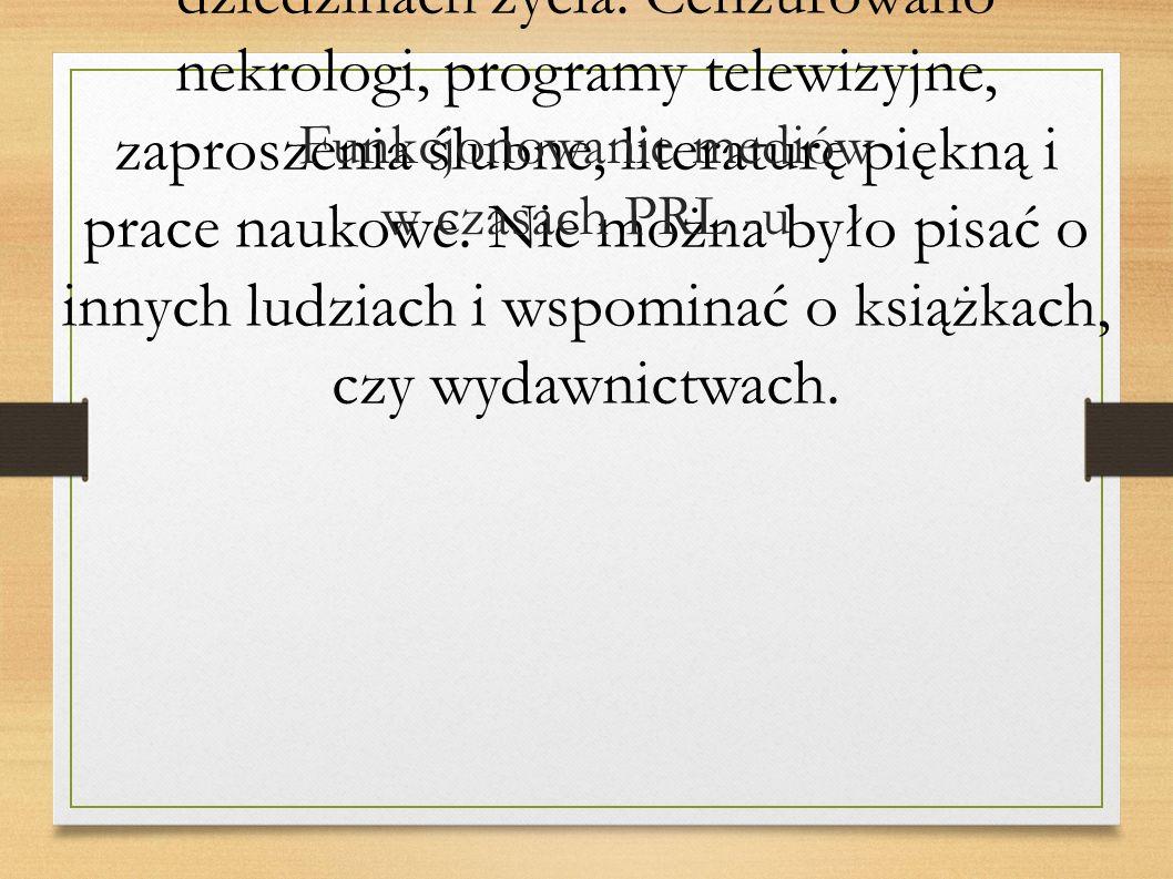W czasach PRL-u w Polsce panowała cenzura. Cenzura przejawiała się we wszystkich dziedzinach życia. Cenzurowano nekrologi, programy telewizyjne, zapro