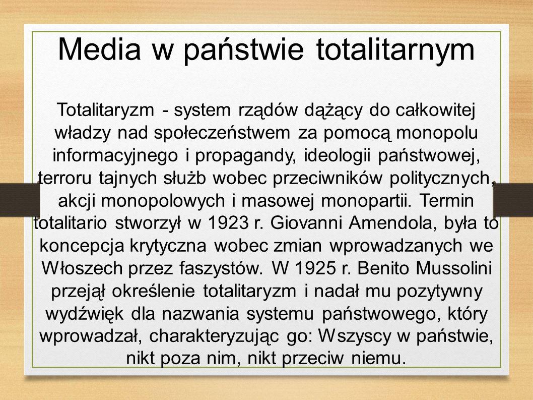 Media w państwie totalitarnym Totalitaryzm - system rządów dążący do całkowitej władzy nad społeczeństwem za pomocą monopolu informacyjnego i propagan