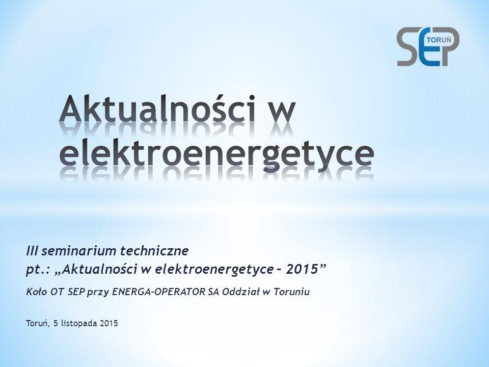 """III seminarium techniczne pt.: """"Aktualności w elektroenergetyce – 2015 Koło OT SEP przy ENERGA-OPERATOR SA Oddział w Toruniu Toruń, 5 listopada 2015"""