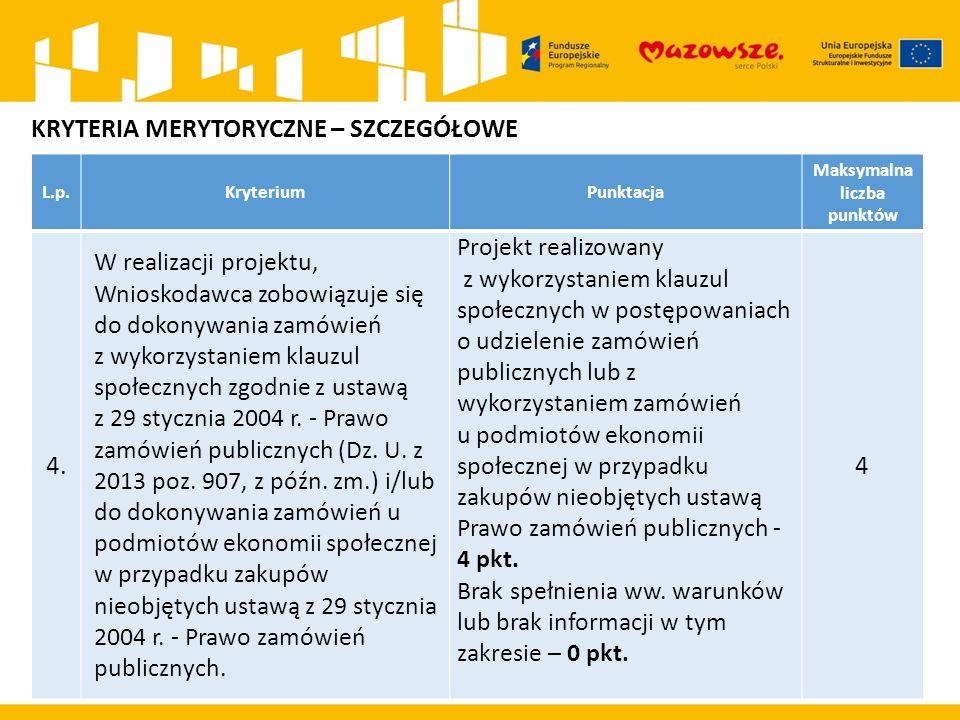 L.p.KryteriumPunktacja Maksymalna liczba punktów 4. W realizacji projektu, Wnioskodawca zobowiązuje się do dokonywania zamówień z wykorzystaniem klauz