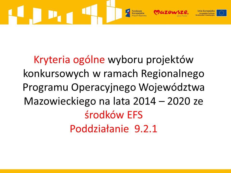 Kryteria ogólne wyboru projektów konkursowych w ramach Regionalnego Programu Operacyjnego Województwa Mazowieckiego na lata 2014 – 2020 ze środków EFS