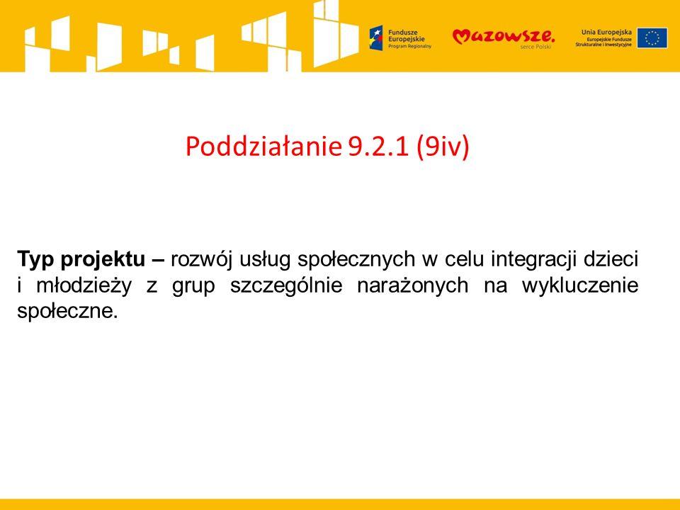 Poddziałanie 9.2.1 (9iv) Typ projektu – rozwój usług społecznych w celu integracji dzieci i młodzieży z grup szczególnie narażonych na wykluczenie spo