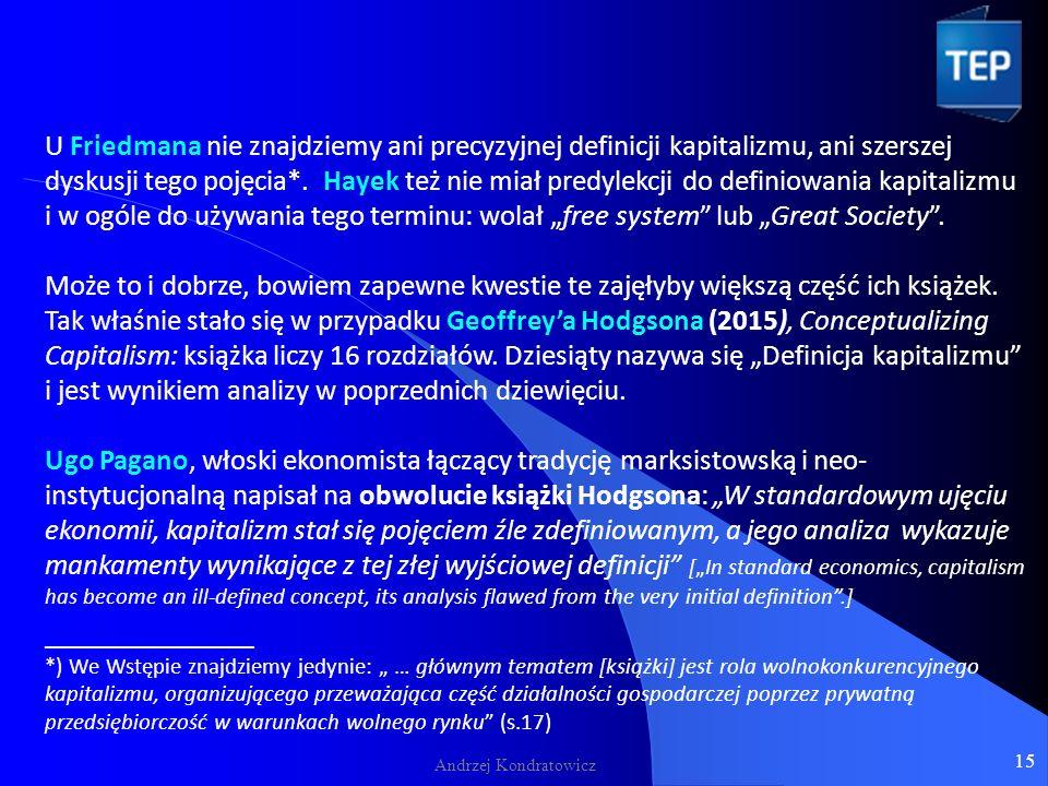 Andrzej Kondratowicz U Friedmana nie znajdziemy ani precyzyjnej definicji kapitalizmu, ani szerszej dyskusji tego pojęcia*.