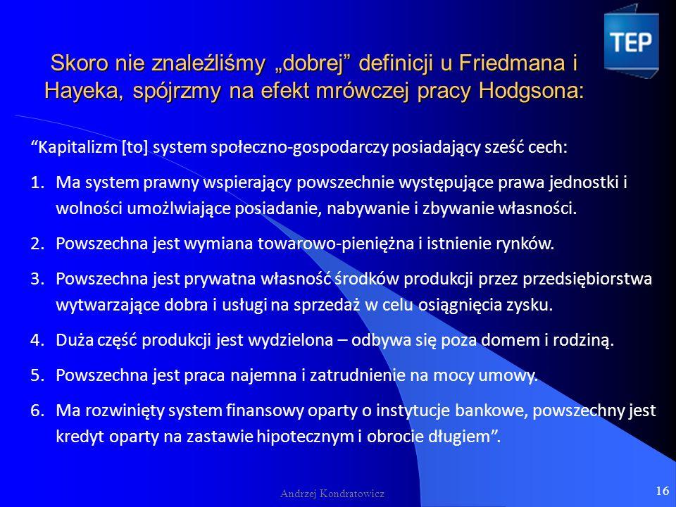 Andrzej Kondratowicz Kapitalizm [to] system społeczno-gospodarczy posiadający sześć cech: 1.Ma system prawny wspierający powszechnie występujące prawa jednostki i wolności umożlwiające posiadanie, nabywanie i zbywanie własności.