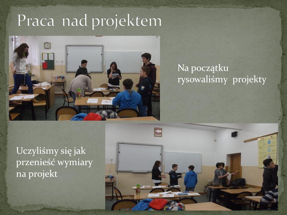 Uczyliśmy się jak przenieść wymiary na projekt Na początku rysowaliśmy projekty
