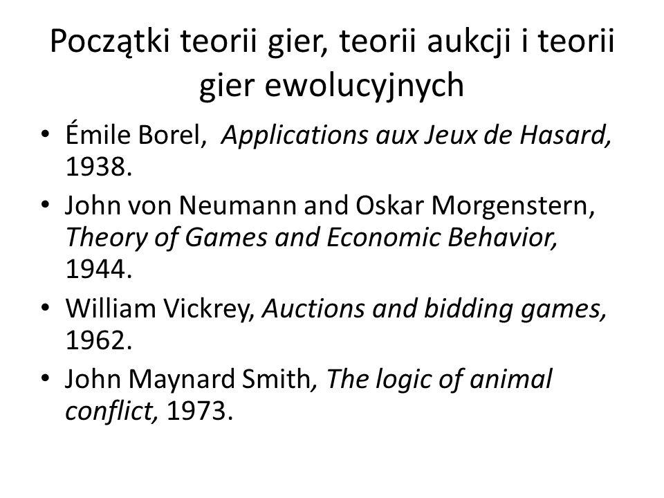 Początki teorii gier, teorii aukcji i teorii gier ewolucyjnych Émile Borel, Applications aux Jeux de Hasard, 1938. John von Neumann and Oskar Morgenst