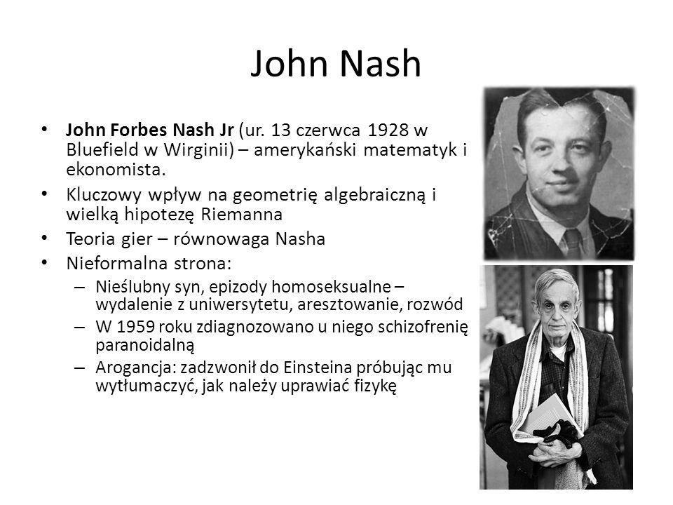 John Nash John Forbes Nash Jr (ur. 13 czerwca 1928 w Bluefield w Wirginii) – amerykański matematyk i ekonomista. Kluczowy wpływ na geometrię algebraic