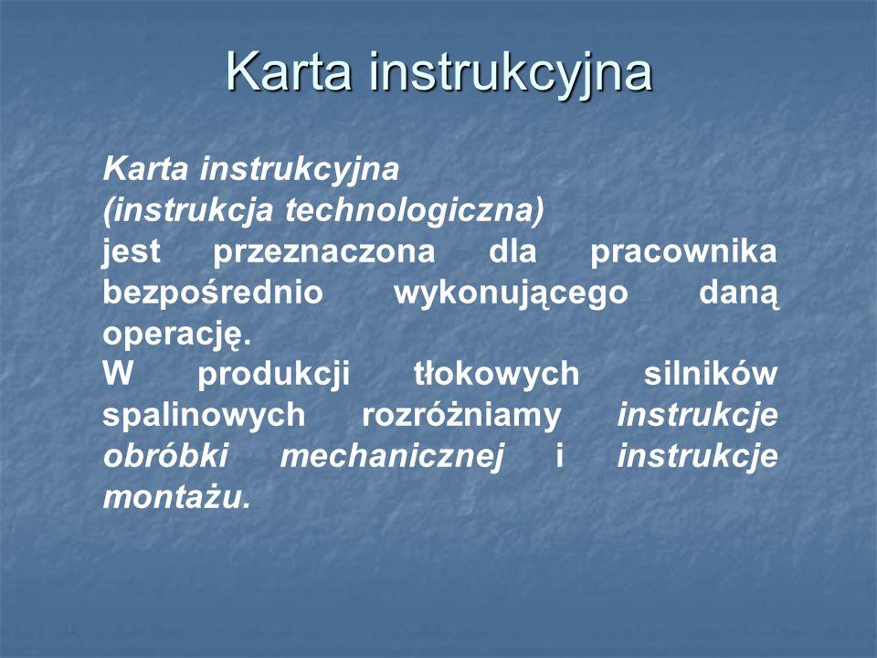 Karta instrukcyjna (instrukcja technologiczna) jest przeznaczona dla pracownika bezpośrednio wykonującego daną operację.