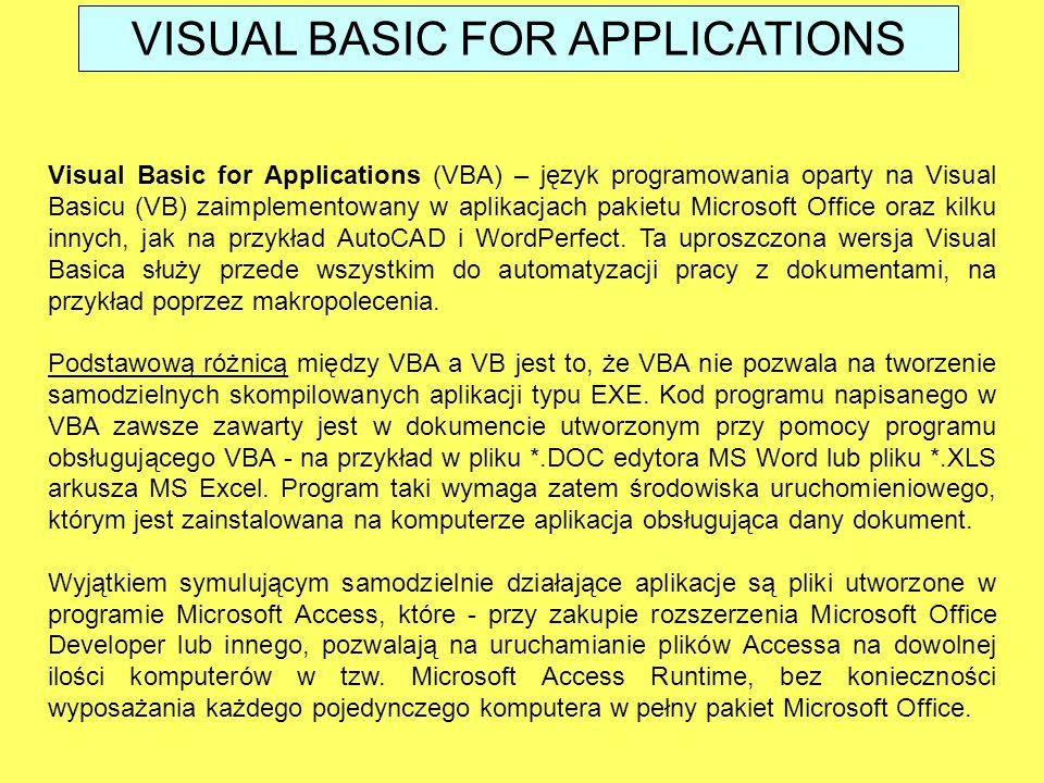 Visual Basic for Applications (VBA) – język programowania oparty na Visual Basicu (VB) zaimplementowany w aplikacjach pakietu Microsoft Office oraz ki