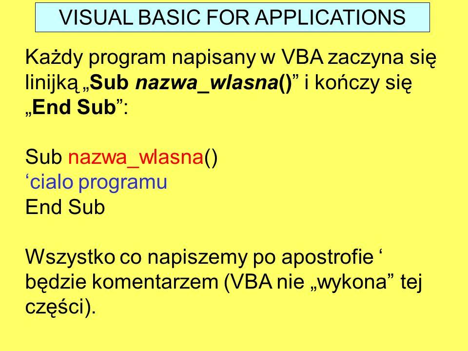 """Każdy program napisany w VBA zaczyna się linijką """"Sub nazwa_wlasna()"""" i kończy się """"End Sub"""": Sub nazwa_wlasna() 'cialo programu End Sub Wszystko co n"""