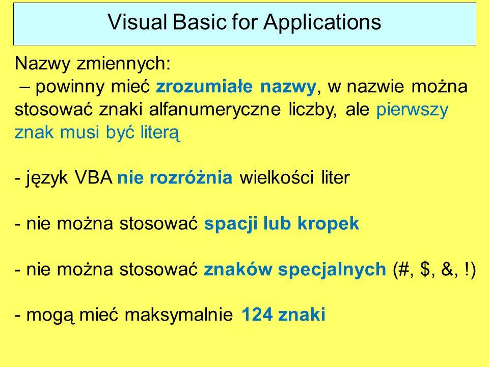 Visual Basic for Applications Nazwy zmiennych: – powinny mieć zrozumiałe nazwy, w nazwie można stosować znaki alfanumeryczne liczby, ale pierwszy znak