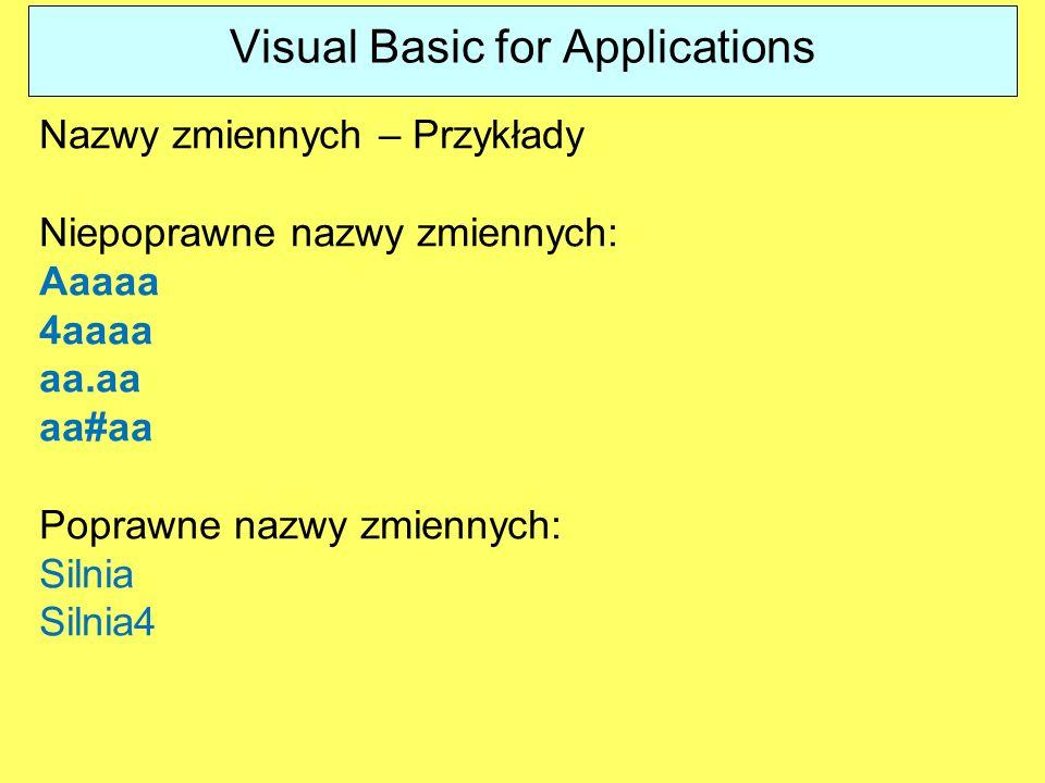 Visual Basic for Applications Nazwy zmiennych – Przykłady Niepoprawne nazwy zmiennych: Aaaaa 4aaaa aa.aa aa#aa Poprawne nazwy zmiennych: Silnia Silnia