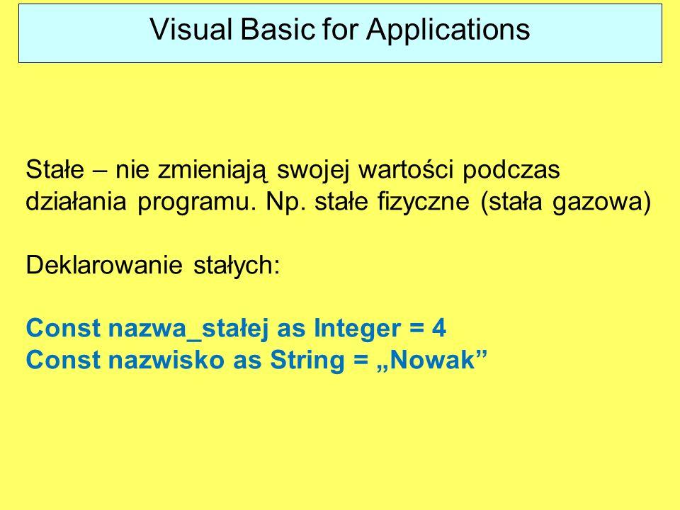 Visual Basic for Applications Stałe – nie zmieniają swojej wartości podczas działania programu. Np. stałe fizyczne (stała gazowa) Deklarowanie stałych
