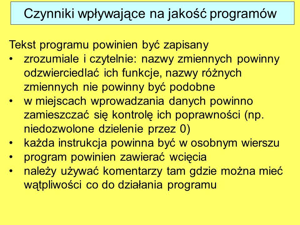 Czynniki wpływające na jakość programów Tekst programu powinien być zapisany zrozumiale i czytelnie: nazwy zmiennych powinny odzwierciedlać ich funkcj