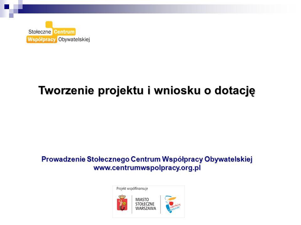 Tworzenie projektu i wniosku o dotację Prowadzenie Stołecznego Centrum Współpracy Obywatelskiej www.centrumwspolpracy.org.pl